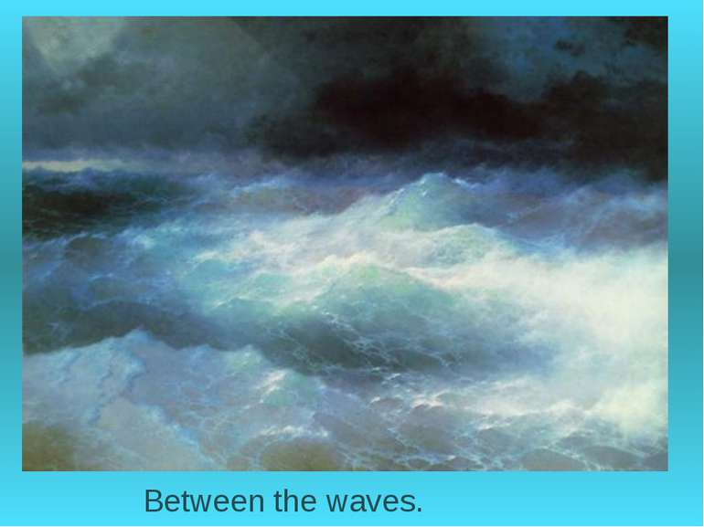 Between the waves.