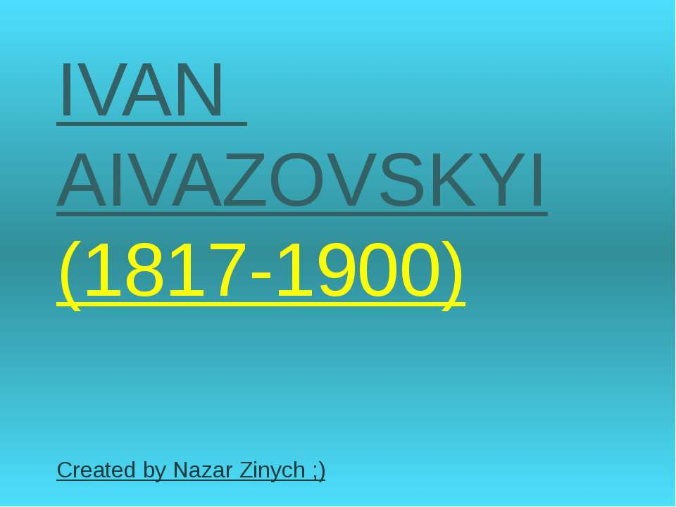 IVAN AIVAZOVSKYI (1817-1900) Created by Nazar Zinych ;)