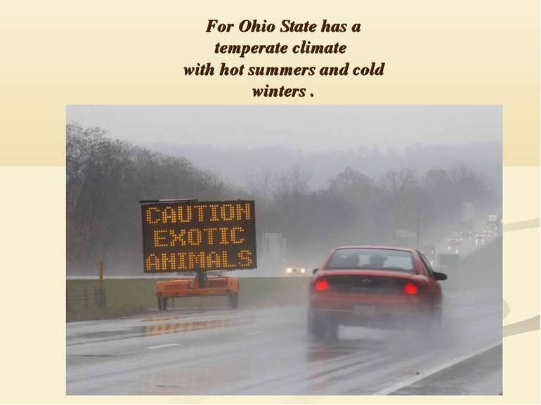 For Ohio State has a temperate climate with hot summers and cold winters .