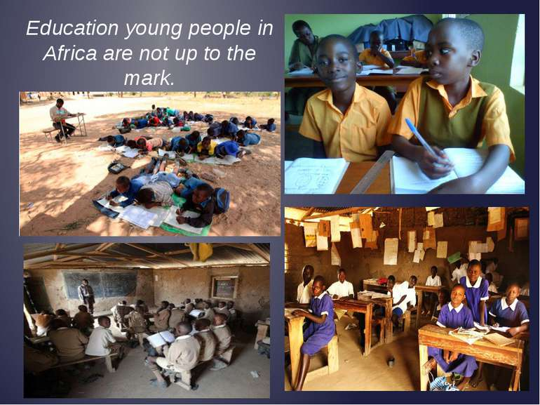 Education young people in Africa are not up to the mark.