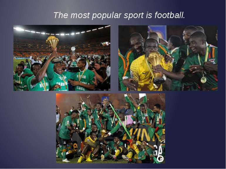 The most popular sport is football.