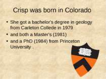 Crisp was born in Colorado She got a bachelor's degree in geology from Carlet...