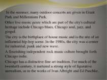 In the summer, many outdoor concerts are given in Grant Park and Millennium P...