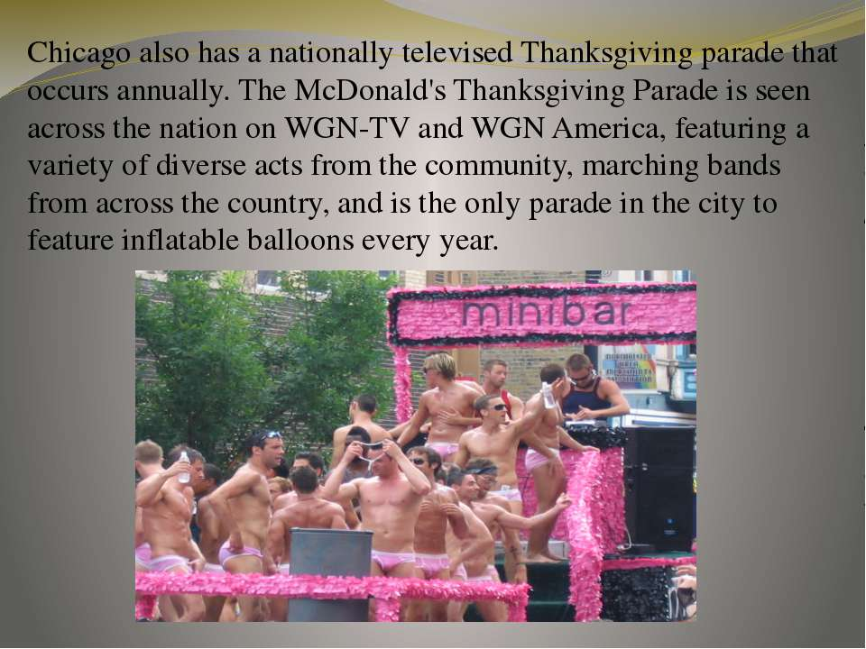 Chicago also has a nationally televised Thanksgiving parade that occurs annua...