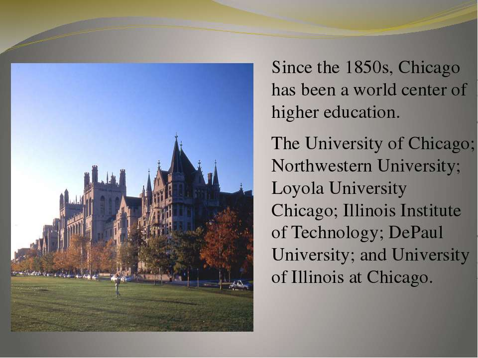 Since the 1850s, Chicago has been a world center of higher education. The Uni...
