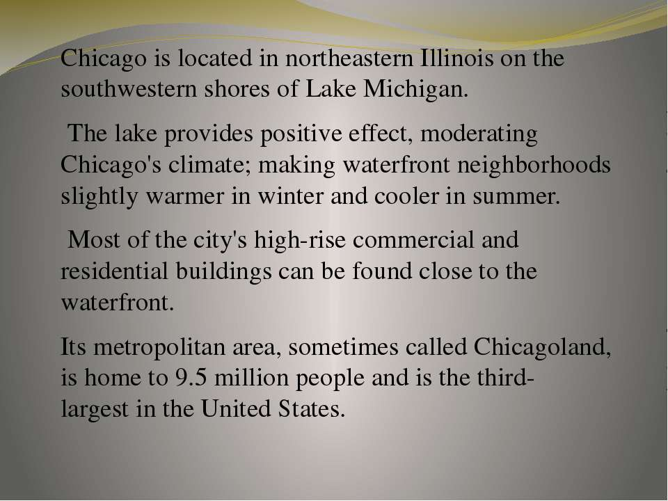Chicago is located in northeastern Illinois on the southwestern shores of Lak...