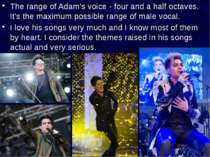 The range of Adam's voice - four and a half octaves. It's the maximum possibl...