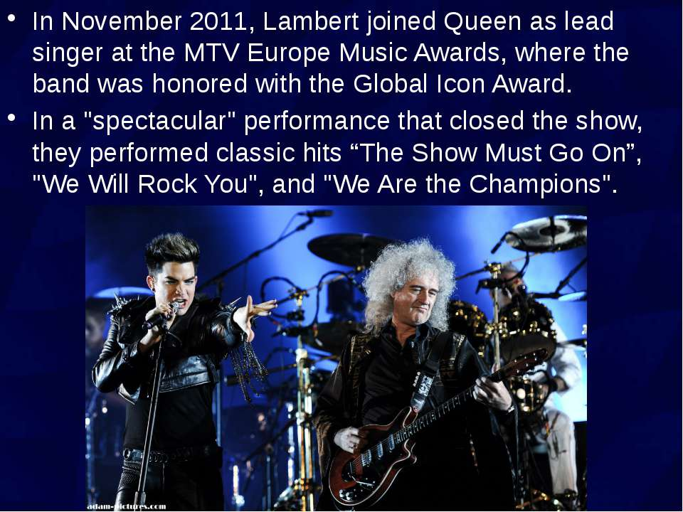 In November 2011, Lambert joined Queen as lead singer at the MTV Europe Music...