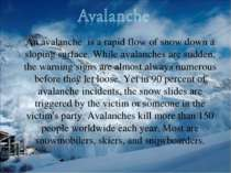 An avalanche is a rapid flow of snow down a sloping surface. While avalanches...
