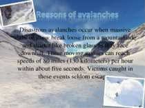 Disastrous avalanches occur when massive slabs of snow break loose from a mou...