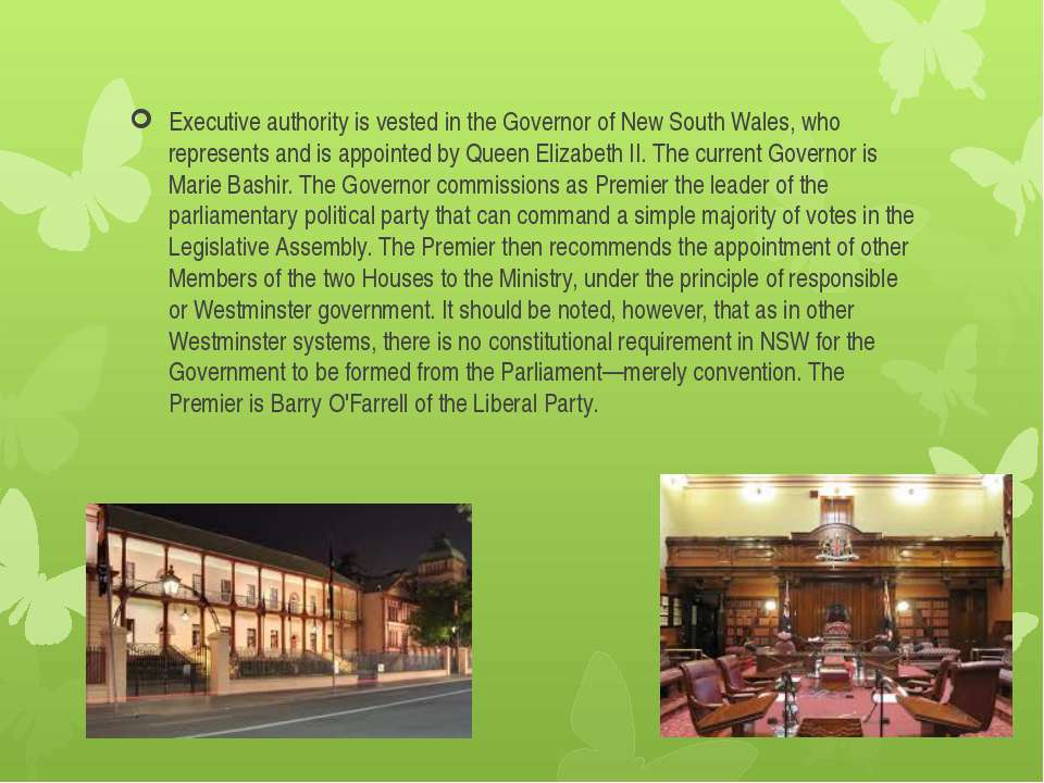 Executive authority is vested in the Governor of New South Wales, who represe...