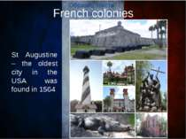 French colonies St Augustine – the oldest city in the USA was found in 1564