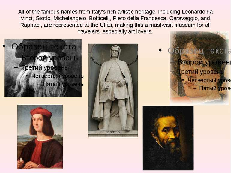 All of the famous names from Italy's rich artistic heritage, including Leonar...