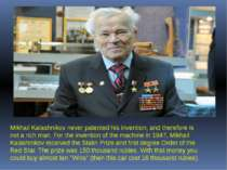 Mikhail Kalashnikov never patented his invention, and therefore is not a rich...