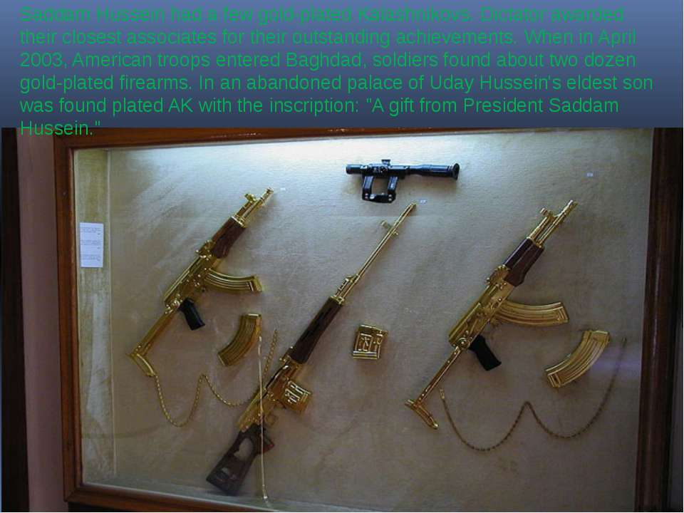 Saddam Hussein had a few gold-plated Kalashnikovs. Dictator awarded their clo...