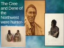 The Cree and Dene of the Northwest were hunter-gatherers.