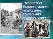 The arrival of European traders, missionaries, soldiers and colonists changed...