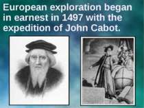 European exploration began in earnest in 1497 with the expedition of John Cabot.