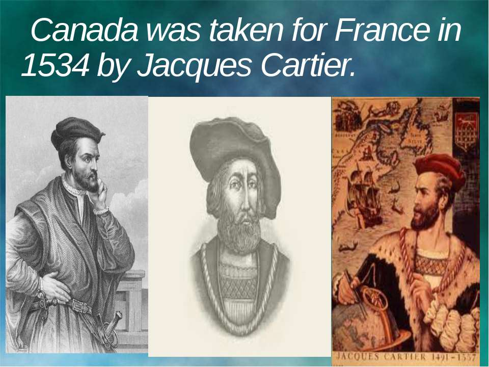 Canada was taken for France in 1534 by Jacques Cartier.