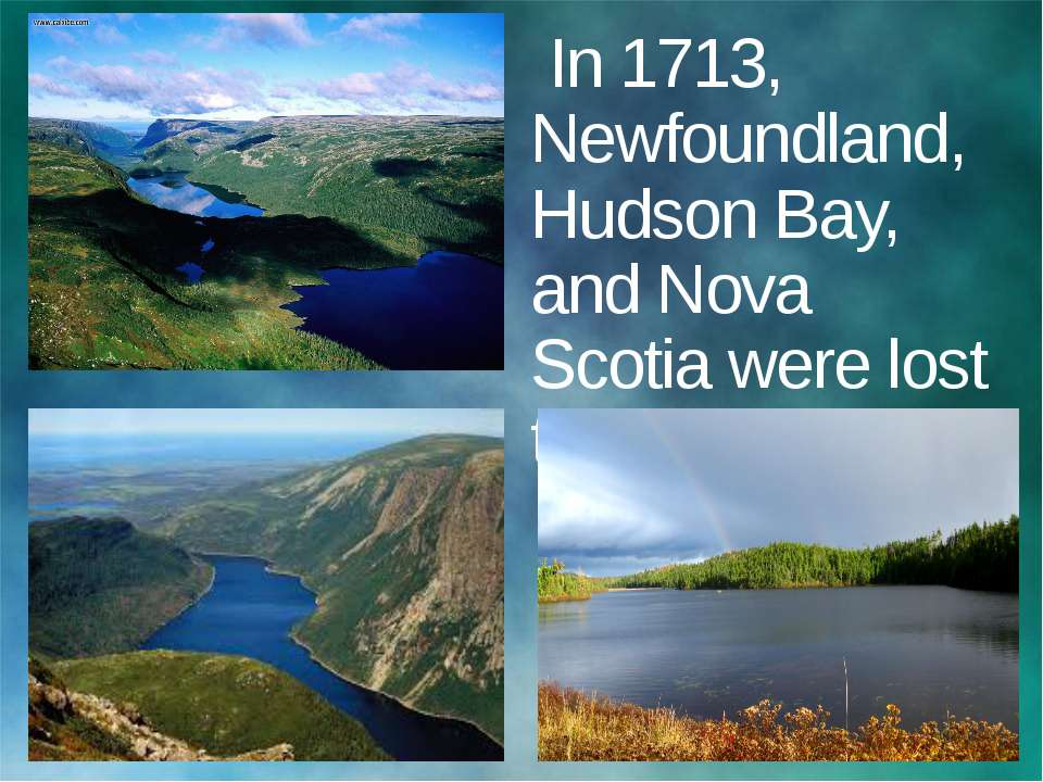 In 1713, Newfoundland, Hudson Bay, and Nova Scotia were lost to England.