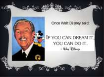 Once Walt Disney said: