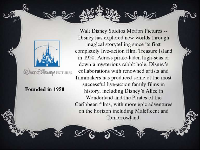 Founded in 1950 Walt Disney Studios Motion Pictures -- Disney has explored ne...