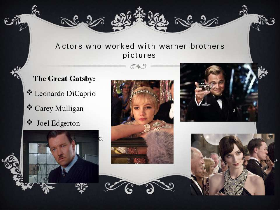 Actors who worked with warner brothers pictures The Great Gatsby: Leonardo Di...