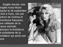 Brigitte Bardot, née Brigitte Anne-Marie Bardot le 28 septembre 1934 à Paris,...