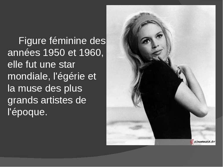 Figure féminine des années 1950 et 1960, elle fut une star mondiale, l'égérie...