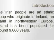 Introduction The Irish people are an ethnic group who originate in Ireland, a...