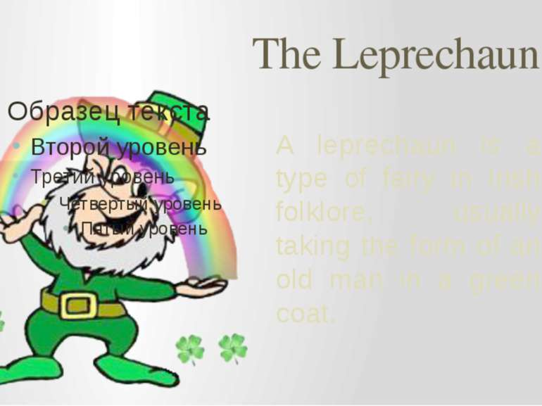 The Leprechaun A leprechaun is a type of fairy in Irish folklore, usually tak...