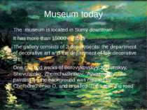 Museum today The museum is located in Sumy downtown It has more than 15000 ex...