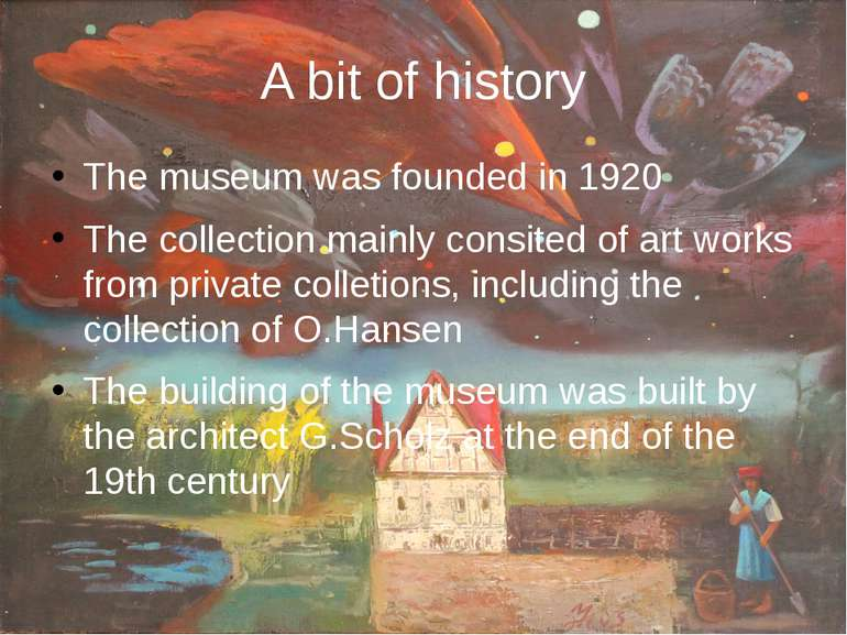 A bit of history The museum was founded in 1920 The collection mainly consite...