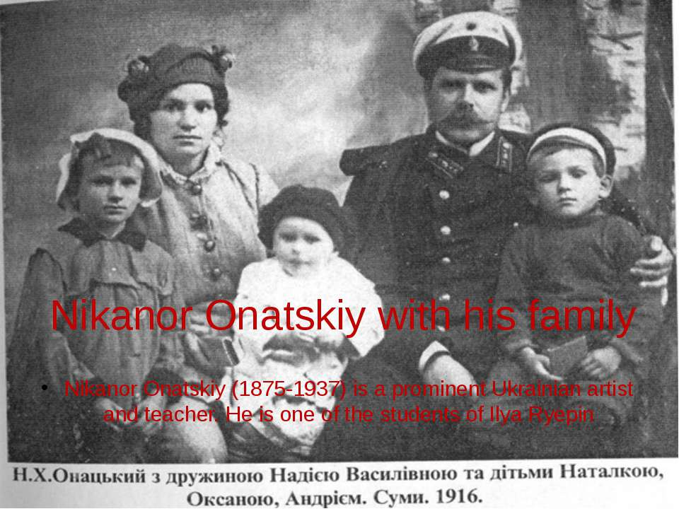 Nikanor Onatskiy with his family Nikanor Onatskiy (1875-1937) is a prominent ...