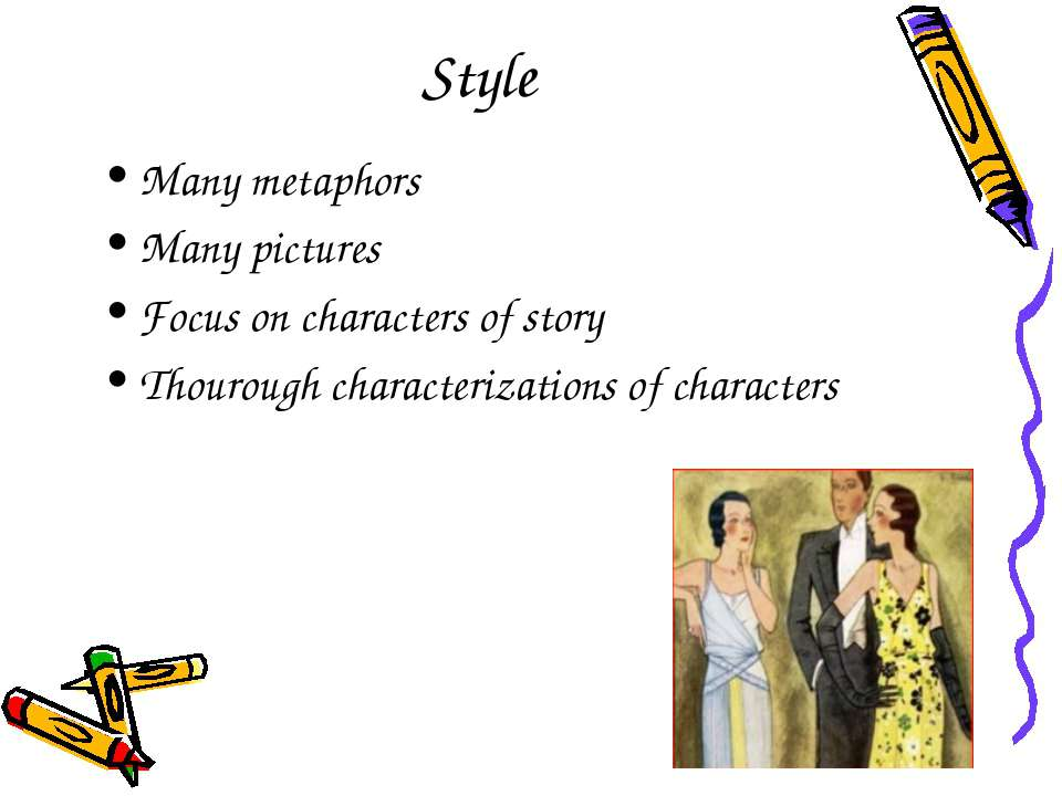 Style Many metaphors Many pictures Focus on characters of story Thourough cha...