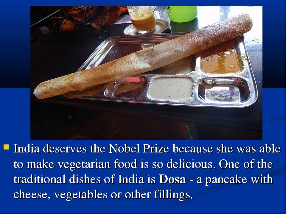 India deserves the Nobel Prize because she was able to make vegetarian food i...