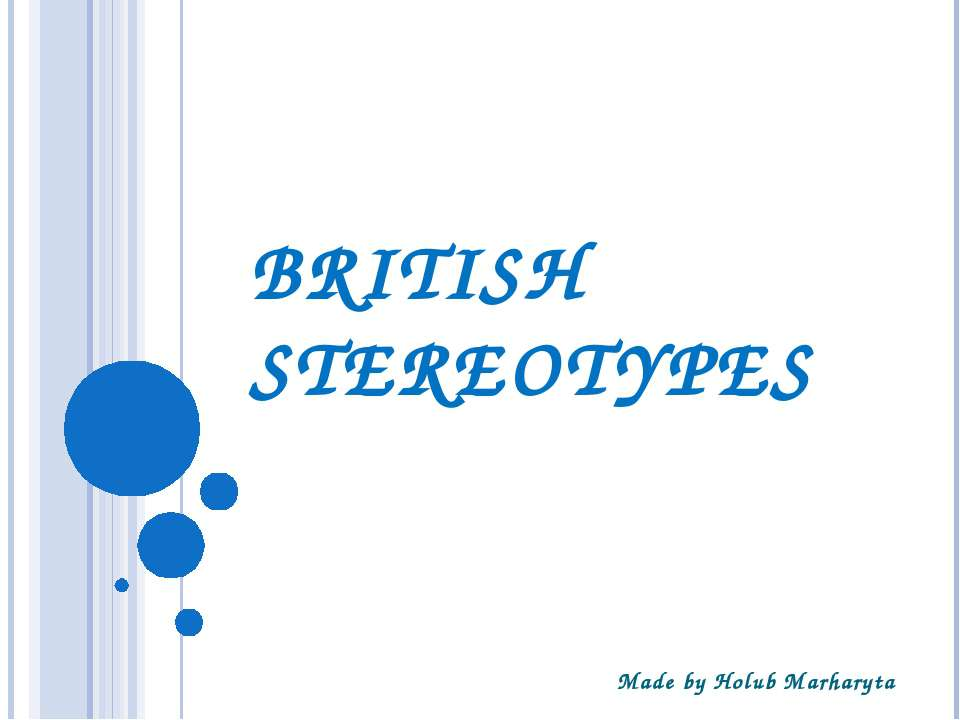 BRITISH STEREOTYPES Made by Holub Marharyta