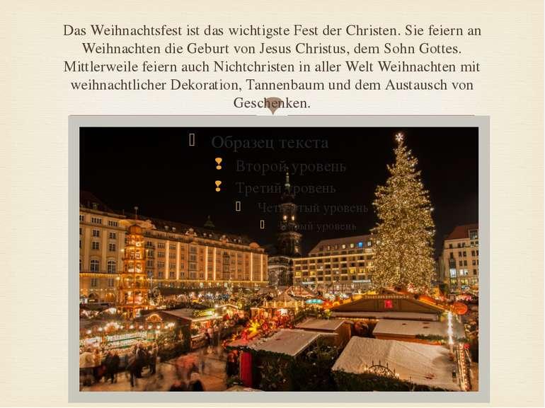 Das Weihnachtsfest ist das wichtigste Fest der Christen. Sie feiern an Weihna...