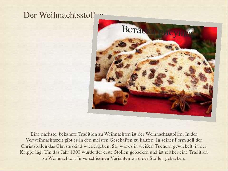 Der Weihnachtsstollen Eine nächste, bekannte Tradition zu Weihnachten ist der...