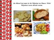Zu Abend isst man in der Ukraine zu Hause. Viele Ukrainer essen abends warm.