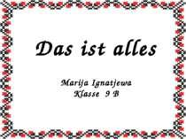 Das ist alles Marija Ignatjewa Klasse 9 B