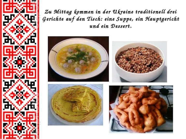 Zu Mittag kommen in der Ukraine traditionell drei Gerichte auf den Tisch: ein...