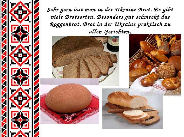 Sehr gern isst man in der Ukraine Brot. Es gibt viele Brotsorten. Besonders g...