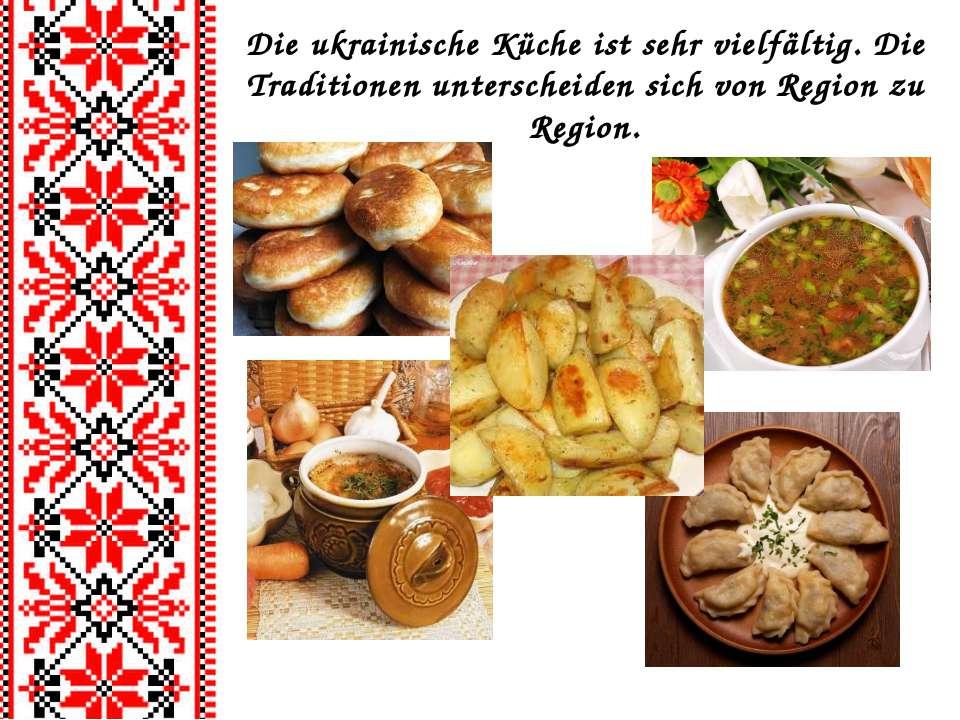 Die ukrainische Küche ist sehr vielfältig. Die Traditionen unterscheiden sich...