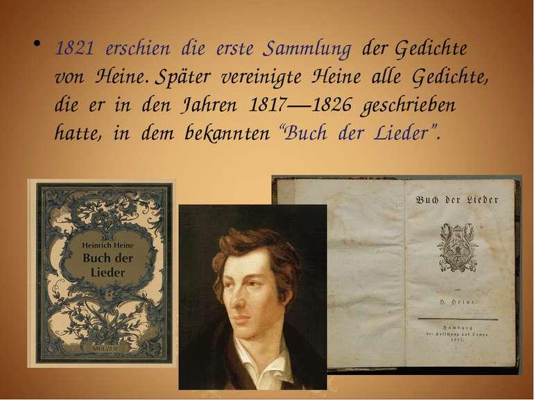 1821 erschien die erste Sammlung der Gedichte von Heine. Später vereinigte He...
