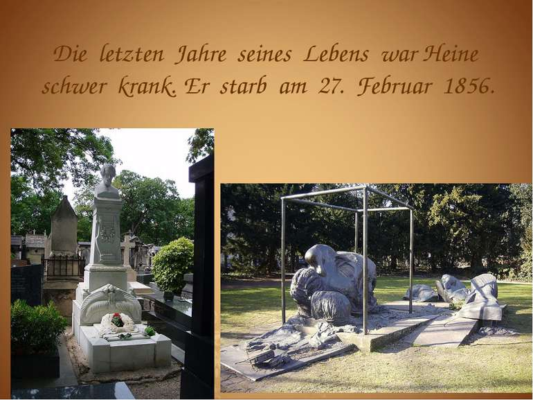 Die letzten Jahre seines Lebens war Heine schwer krank. Er starb am 27. Febru...