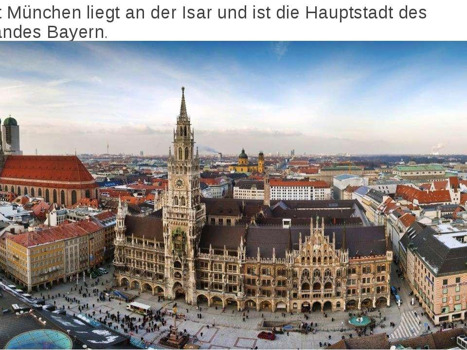 Die Stadt München liegt an der Isar und ist die Hauptstadt des Bundeslandes B...