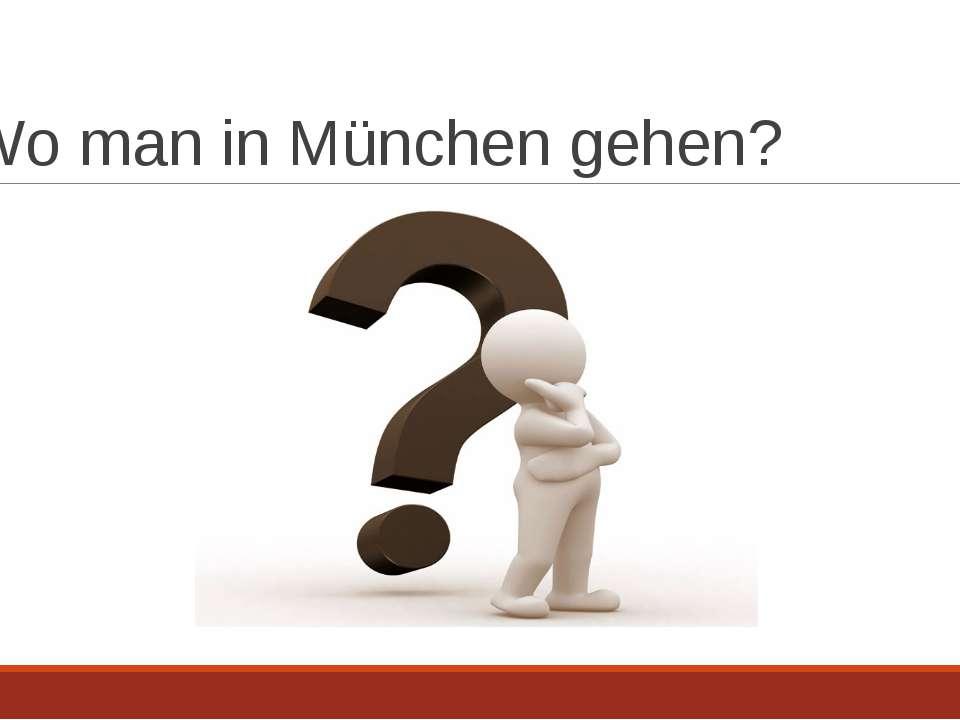 Wo man in München gehen?