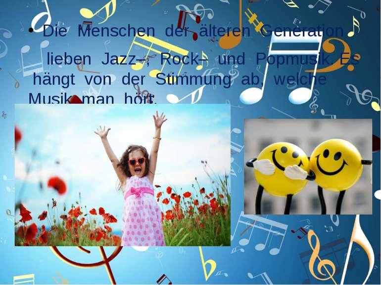 Die Menschen der älteren Generation lieben Jazz–, Rock– und Popmusik. Es häng...