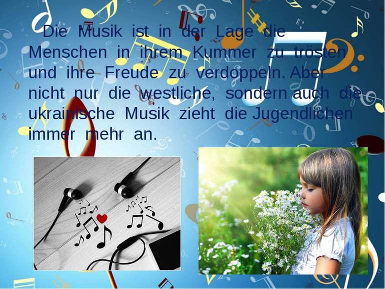 Die Musik ist in der Lage die Menschen in ihrem Kummer zu trösten und ihre Fr...